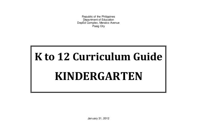 Republic of the PhilippinesDepartment of EducationDepEd Complex, Meralco AvenuePasig CityK to 12 Curriculum GuideKINDERGAR...