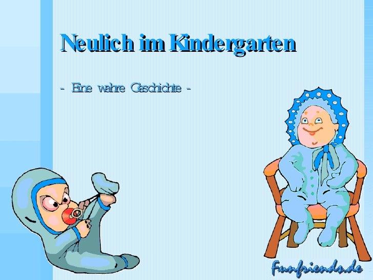 Neulich im Kindergarten - Eine wahre Geschichte -
