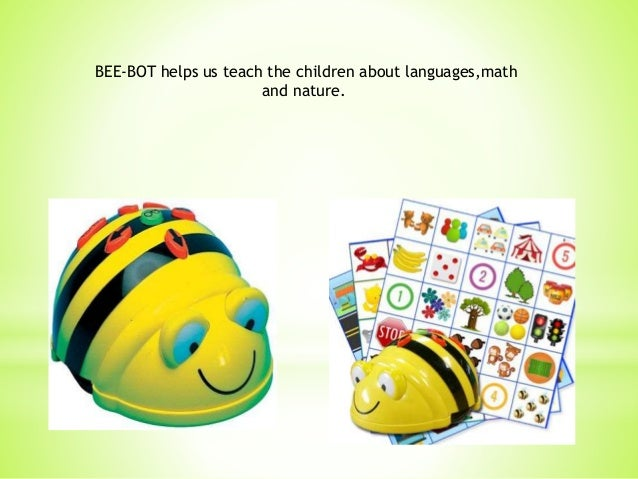 BEE-BOT helps us teach the children about languages,math and nature.