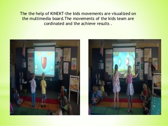 The the help of KINEKT-the kids movements are visualized on the multimedia board.The movements of the kids team are cordin...