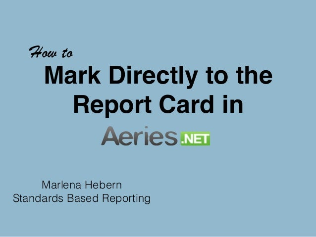 How to  Mark Directly to the  Report Card in  Marlena Hebern  Standards Based Reporting