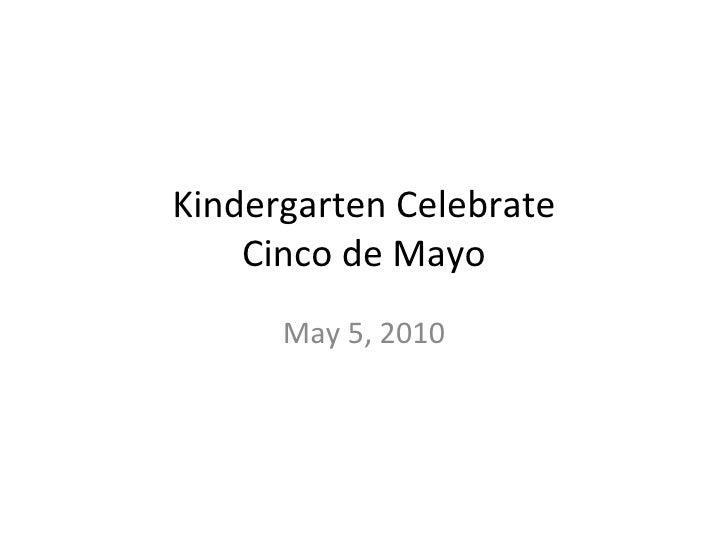 Kindergarten Celebrate Cinco de Mayo May 5, 2010