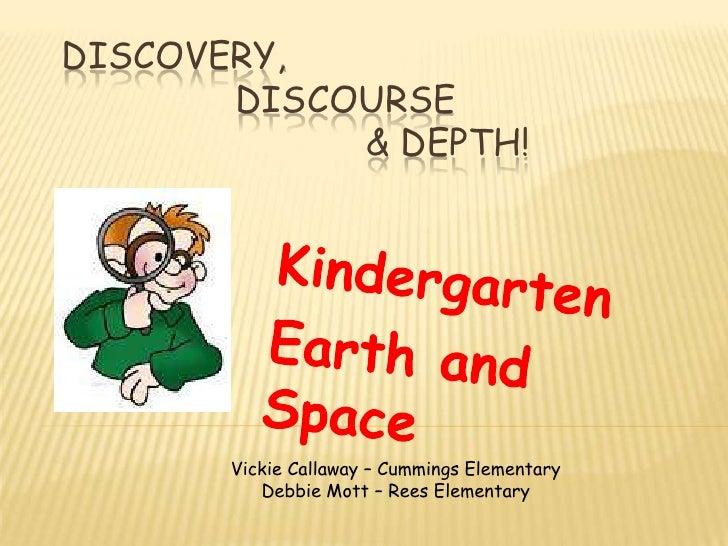 DISCOVERY,       DISCOURSE            & DEPTH!       Vickie Callaway – Cummings Elementary          Debbie Mott – Rees Ele...