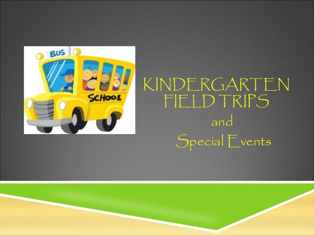 KINDERGARTEN FIELD TRIPS and Special Events