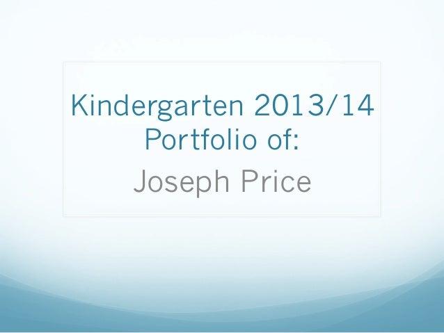 Kindergarten 2013/14 Portfolio of: Joseph Price