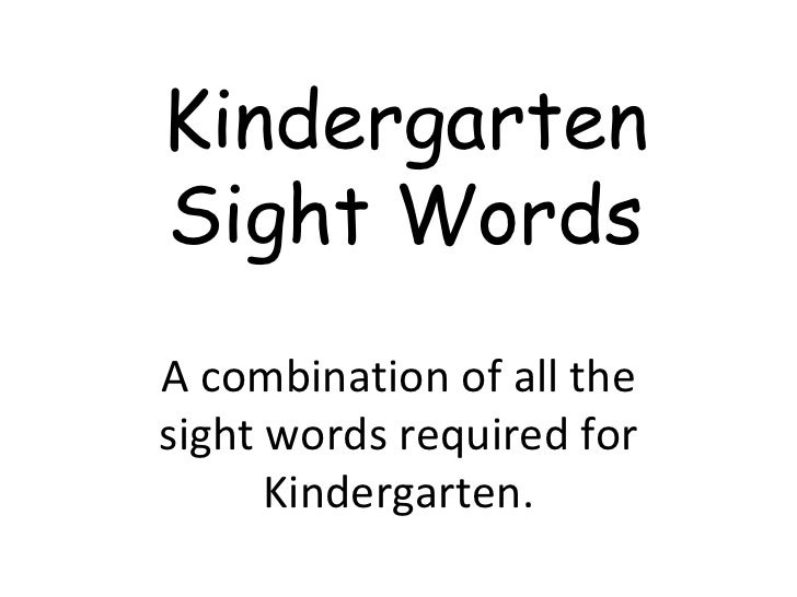 Kindergarten Sight Words A combination of all the sight words required for Kindergarten.