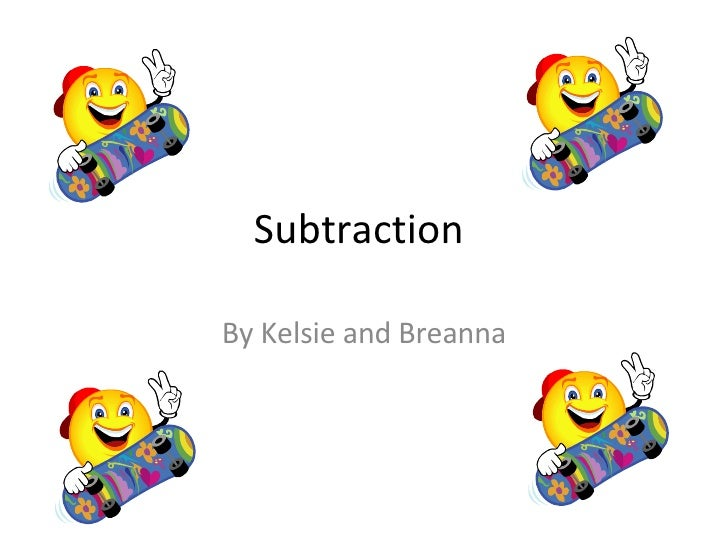Subtraction  By Kelsie and Breanna