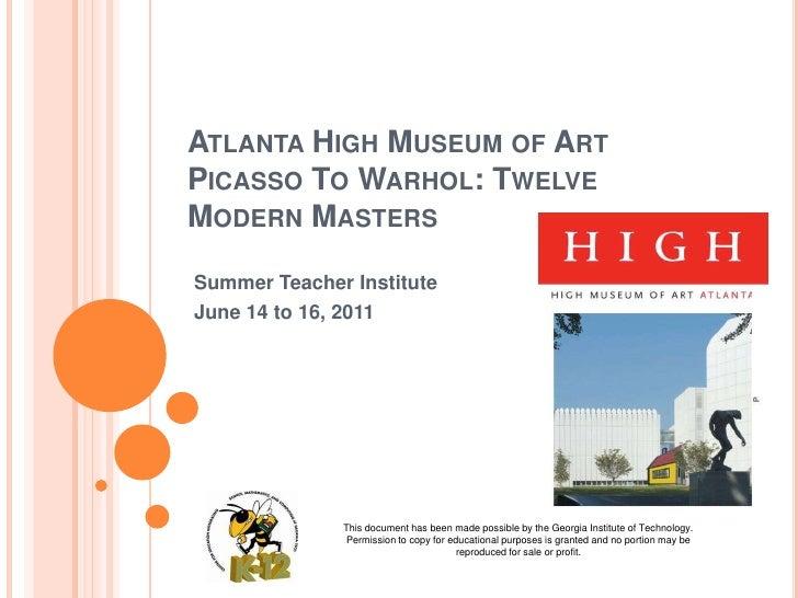 ATLANTA HIGH MUSEUM OF ARTPICASSO TO WARHOL: TWELVEMODERN MASTERSSummer Teacher InstituteJune 14 to 16, 2011              ...