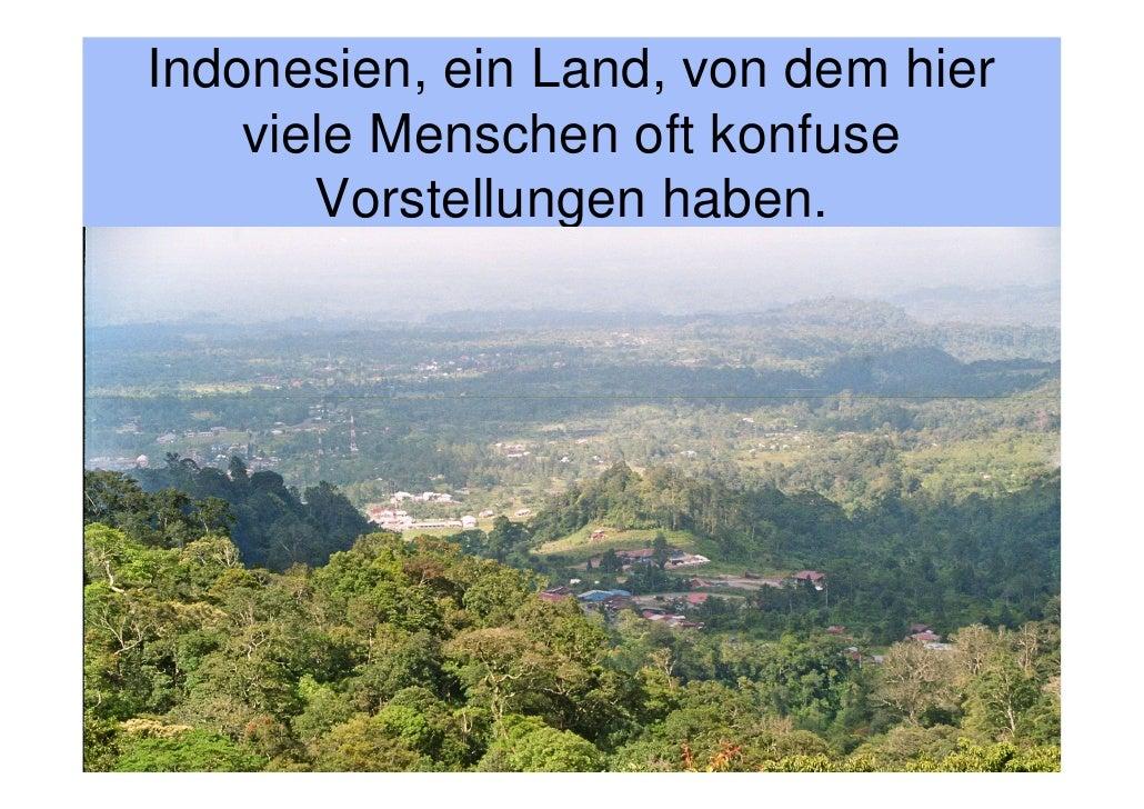 Indonesien, ein Land, von dem hier     viele Menschen oft konfuse        Vorstellungen haben.