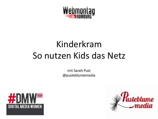 KinderkramSo nutzen Kids das Netz         mit Sarah Pust       @pusteblumemedia