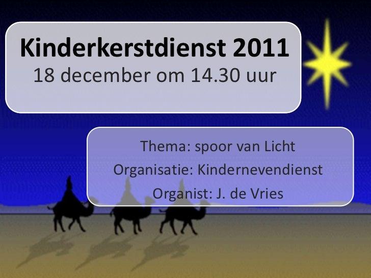 Kinderkerstdienst 2011 18 december om 14.30 uur           Thema: spoor van Licht        Organisatie: Kindernevendienst    ...