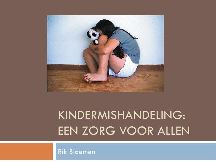 KINDERMISHANDELING: EEN ZORG VOOR ALLEN Rik Bloemen