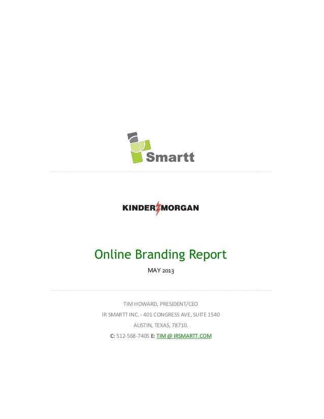 Online Branding ReportMAY 2013TIM HOWARD, PRESIDENT/CEOIR SMARTT INC. - 401 CONGRESS AVE, SUITE 1540AUSTIN, TEXAS, 78710.C...