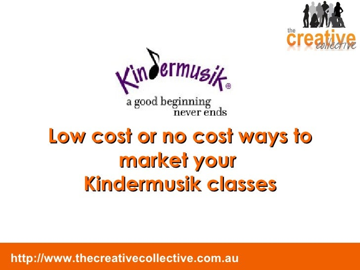 Low cost or no cost ways to             market your          Kindermusik classes   http://www.thecreativecollective.com.au