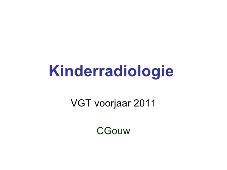 Kinderradiologie   VGT voorjaar 2011 CGouw