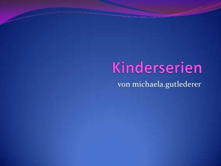 Kinderserien<br />von michaela.gutlederer<br />