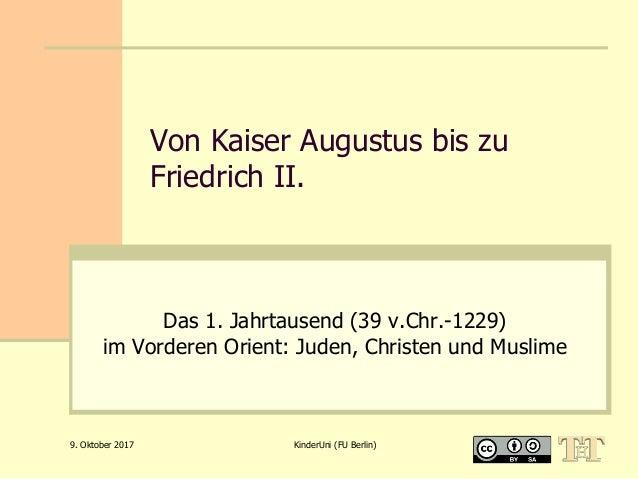 Von Kaiser Augustus bis zu Friedrich II. Das 1. Jahrtausend (39 v.Chr.-1229) im Vorderen Orient: Juden, Christen und Musli...