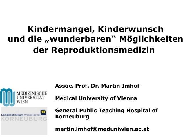 """Kindermangel, Kinderwunschund die """"wunderbaren"""" Möglichkeitender ReproduktionsmedizinAssoc. Prof. Dr. Martin ImhofMedical ..."""