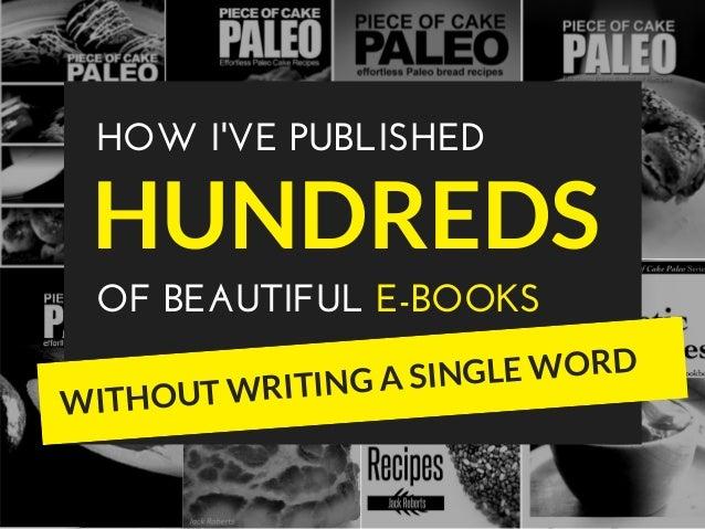 HOWI'VEPUBLISHED HUNDREDS OFBEAUTIFULE-BOOKS WITHOUT WRITING A SINGLE WORD