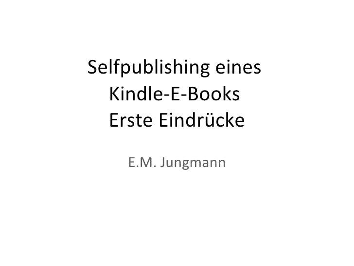 Selfpublishing eines  Kindle-E-Books  Erste Eindrücke E.M. Jungmann