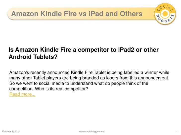 Amazon Kindle Fire vs iPad and Others<br />October 3, 2011<br />www.socialnuggets.net<br />1<br />Is Amazon Kindle Fire a ...