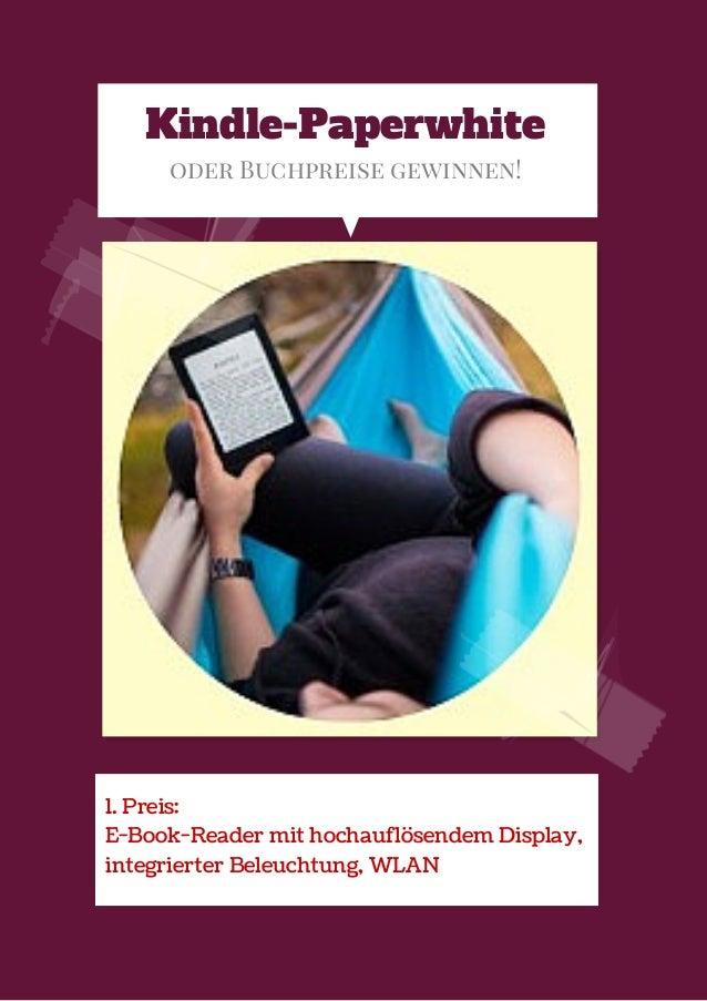 Kindle-Paperwhite oder Buchpreise gewinnen! 1. Preis: E-Book-Reader mit hochauflösendem Display, integrierter Beleuchtung,...