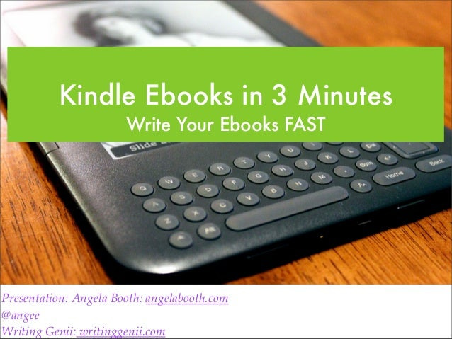 Kindle Ebooks in 3 Minutes                       Write Your Ebooks FASTPresentation: Angela Booth: angelabooth.com@angeeWr...