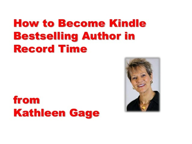 How to Become Kindle Bestselling Author in Record Time from Kathleen Gage