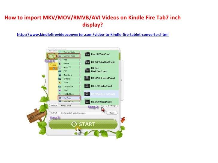 How to import MKV/MOV/RMVB/AVI Videos on Kindle Fire Tab7 inch display? http://www.kindlefirevideoconverter.com/video-to-k...