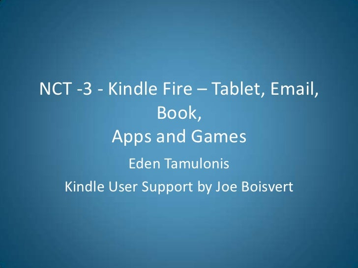 NCT -3 - Kindle Fire – Tablet, Email,               Book,         Apps and Games            Eden Tamulonis   Kindle User S...