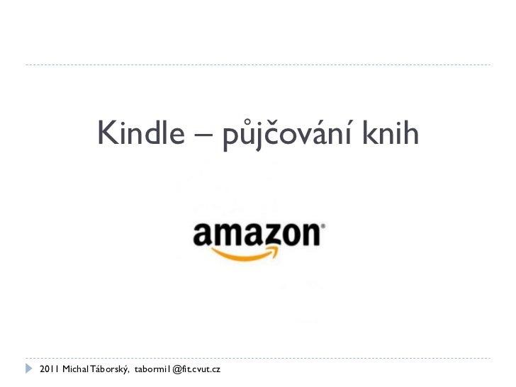 Kindle – půjčování knih2011 Michal Táborský, tabormi1@fit.cvut.cz