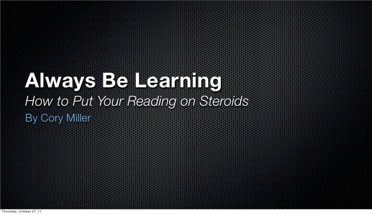 Always Be Learning              How to Put Your Reading on Steroids              By Cory MillerThursday, October 27, 11