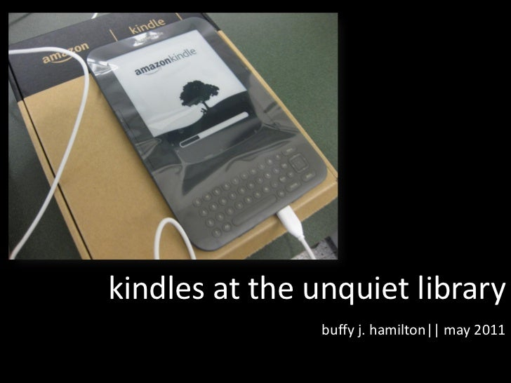 kindles at the unquiet library                buffy j. hamilton|| may 2011