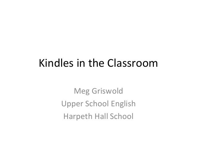 Kindles in the Classroom Meg Griswold Upper School English Harpeth Hall School