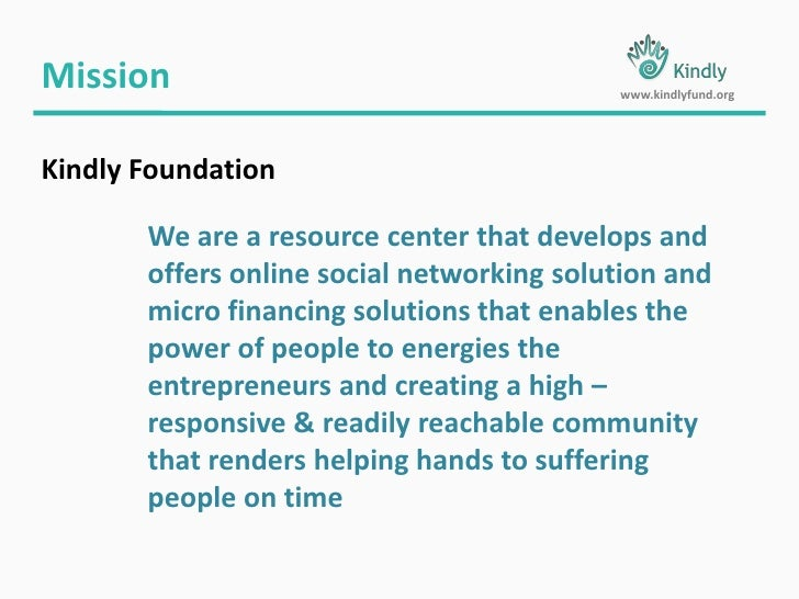 Mission<br />www.kindlyfund.org<br />Kindly Foundation<br />We are a resource center that develops and offers online socia...