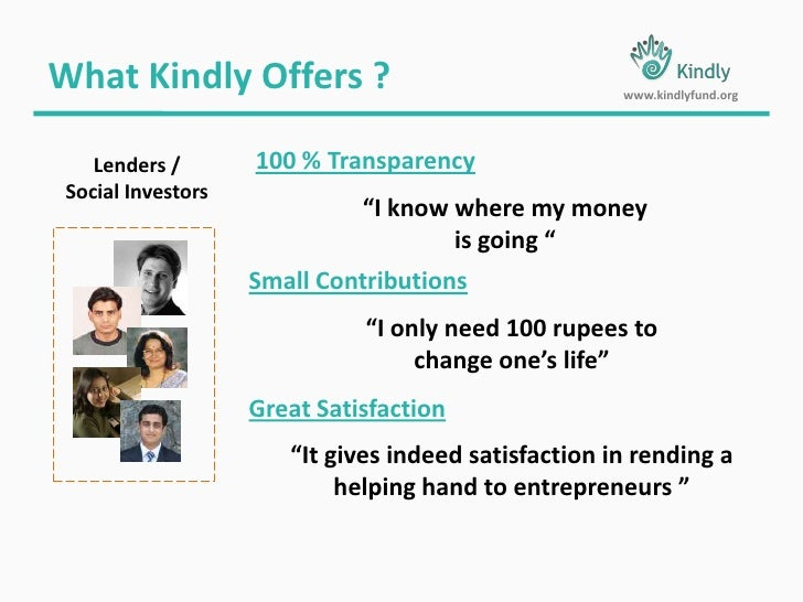 """What Kindly Offers ?<br />www.kindlyfund.org<br />100 % Transparency<br />Lenders /<br />Social Investors<br />""""I know whe..."""