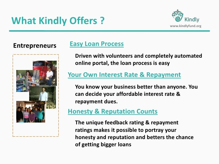 What Kindly Offers ?<br />www.kindlyfund.org<br />Easy Loan Process<br />Entrepreneurs<br />Driven with volunteers and com...