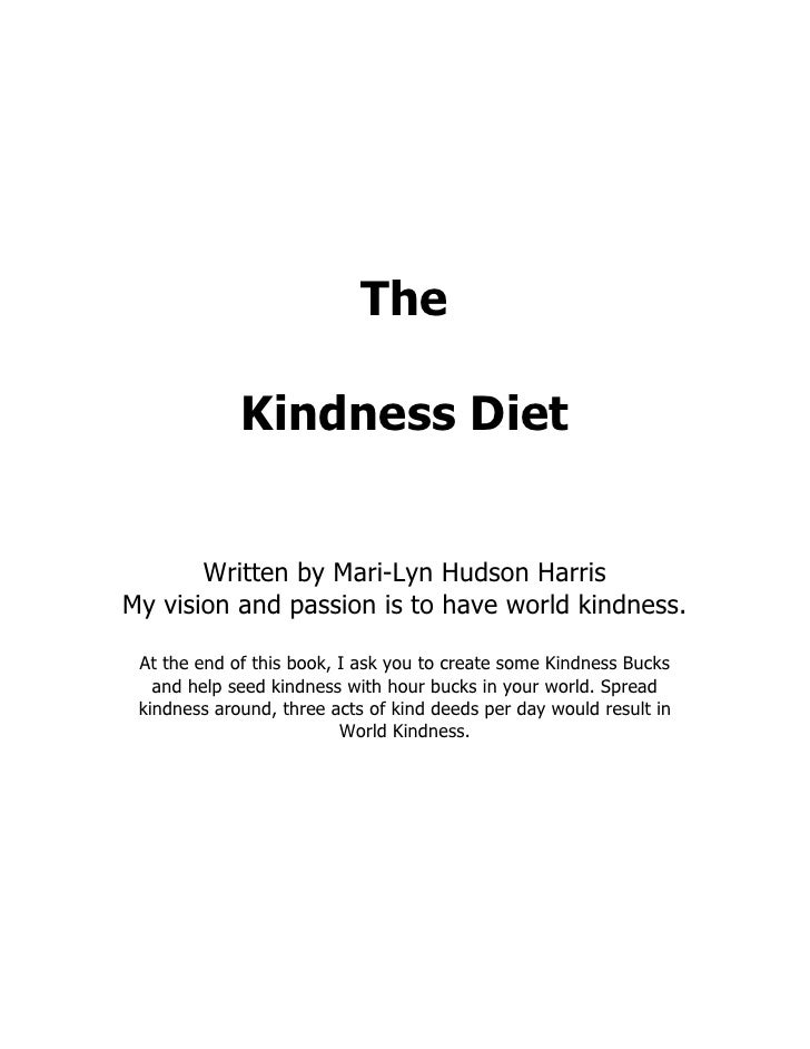 The             Kindness Diet       Written by Mari-Lyn Hudson HarrisMy vision and passion is to have world kindness. At t...