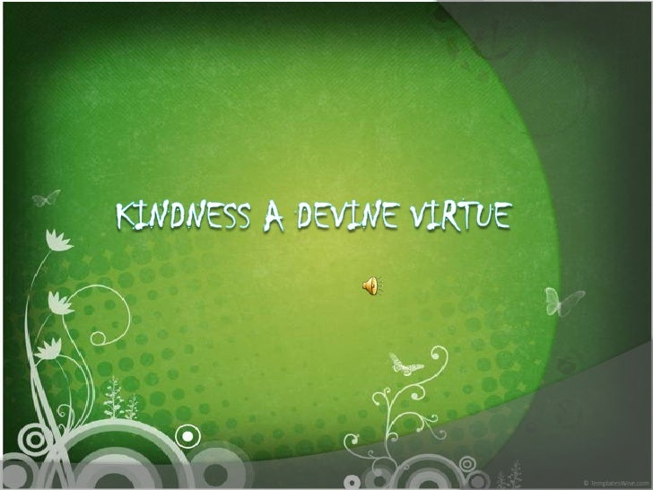 KINDNESS A DEVINE VIRTUE<br />