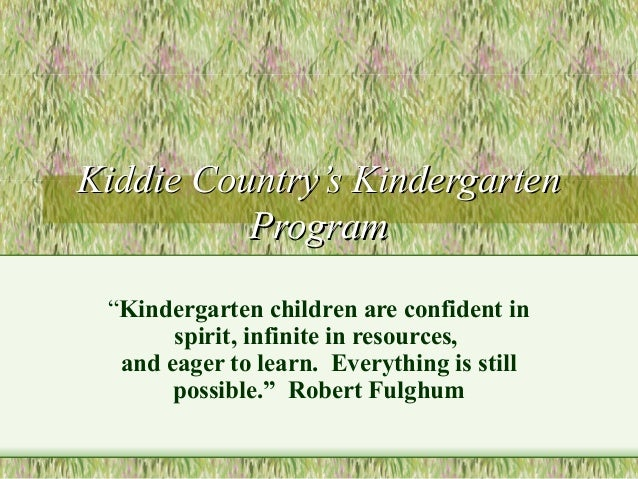 """Kiddie Country's KindergartenKiddie Country's Kindergarten ProgramProgram """"Kindergarten children are confident in spirit, ..."""