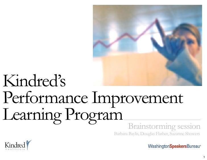 Kindred's Performance Improvement Learning Program Brainstorming session                      Barbara Baylis, Douglas Flat...