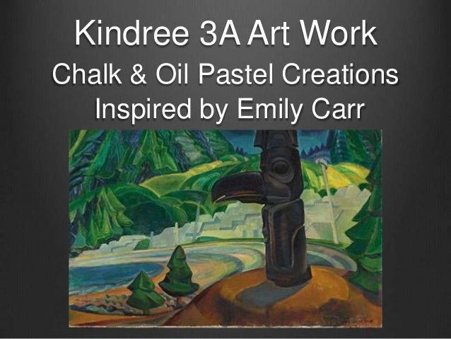 Kindree 3A Art Work Chalk & Oil Pastel Creations Inspired by Emily Carr