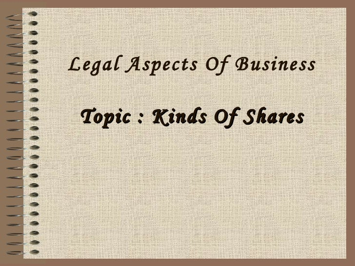 Legal Aspects Of Business Topic : Kinds Of Shares