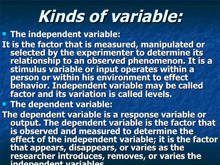 Kinds of variable: <ul><li>The independent variable: </li></ul><ul><li>It is the factor that is measured, manipulated or s...