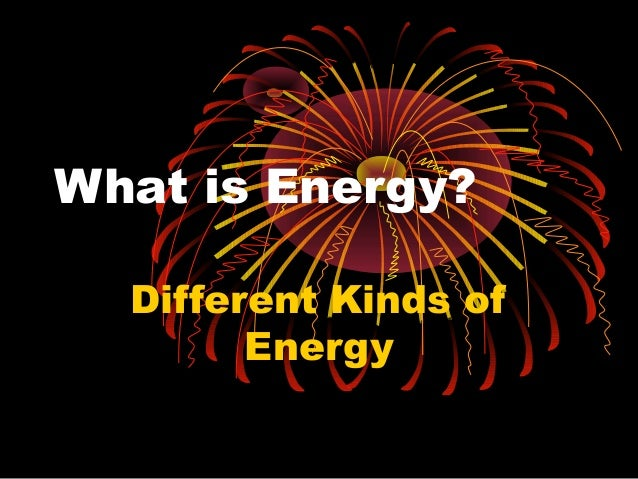 What is Energy? Different Kinds of Energy