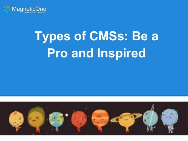 Types of CMSs: Be a Pro and Inspired