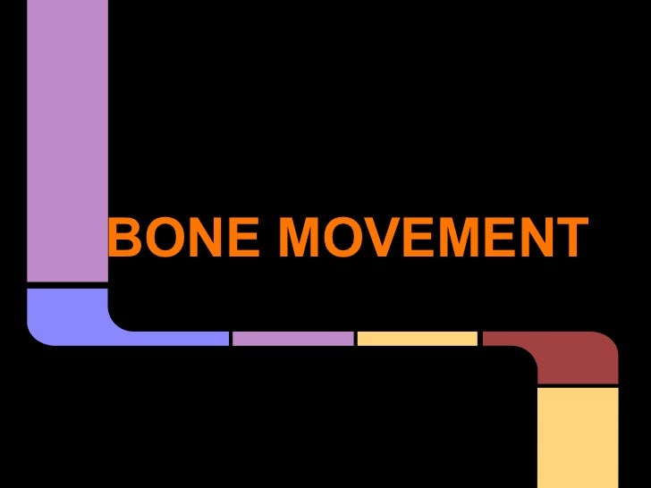 BONE MOVEMENT