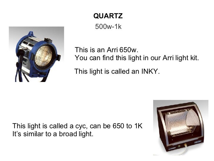 QUARTZ 500w-1k This is an Arri 650w. You can find this light in our Arri light kit. This light is called an INKY. This lig...