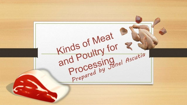 objectives • identify the kinds of meat and poultry for processing; • describe the market forms of meat and poultry; • enu...