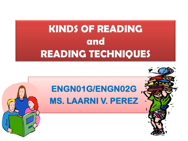 KINDS OF READING        andREADING TECHNIQUES ENGN01G/ENGN02G MS. LAARNI V. PEREZ